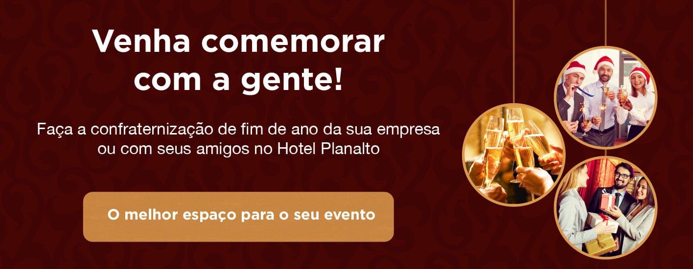 Faça a confraternização no Hotel Planalto